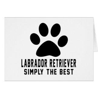 Labrador Retriever Simply the best Cards