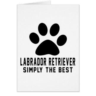 Labrador Retriever Simply the best Card