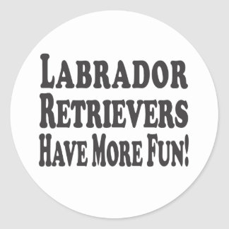 Labrador Retrievers Have More Fun! Classic Round Sticker