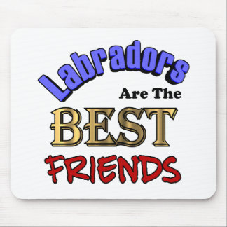 Labradors Make The Best Friends Mouse Pad
