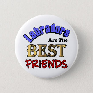 Labradors Make The Best Friends Pinback Button