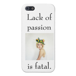 Lack of passion is fatal. iPhone 5 cases
