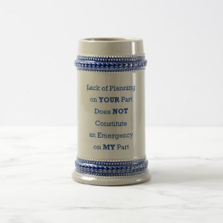 Lack of Planning on Your Part 18 Oz Beer Stein