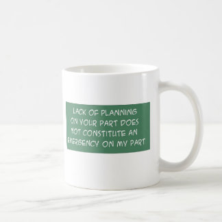 LACK OF PLANNING ON YOUR PART CLASSIC WHITE COFFEE MUG