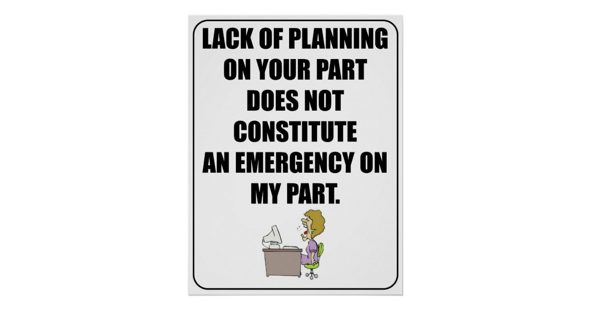 Lack of planning on your part poster | Zazzle.com