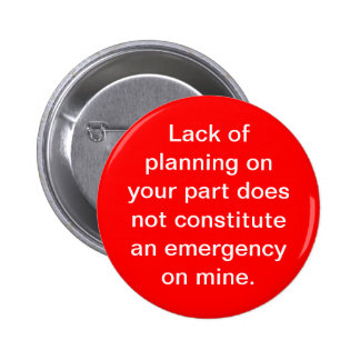 Lack of Planning Pinback Button
