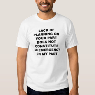 Lack of Planning T-shirts