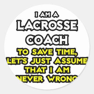 Lacrosse Coach Assume I Am Never Wrong Sticker