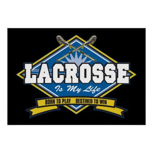 Lacrosse is My Life Print