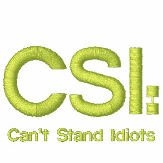 Ladies Embroidered Shirt CSI: Can't Stand Idiots