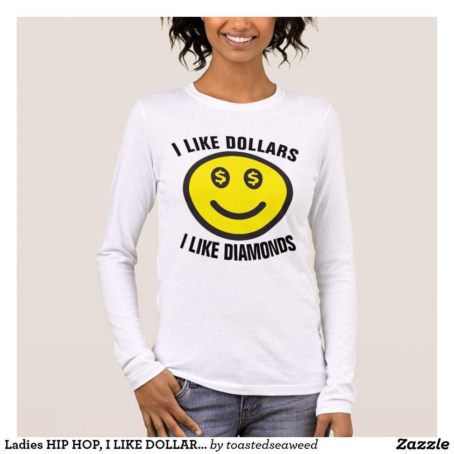 Ladies HIP HOP, I LIKE DOLLARS T-Shirts - Best Selling Long-Sleeve Street Fashion Shirt Designs