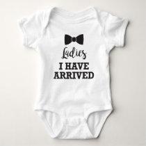 Ladies I Have Arrived Baby Bodysuit