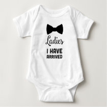 Ladies I have Arrived - Baby Boy Clothes Baby Bodysuit