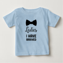 Ladies I have Arrived Baby T-Shirt