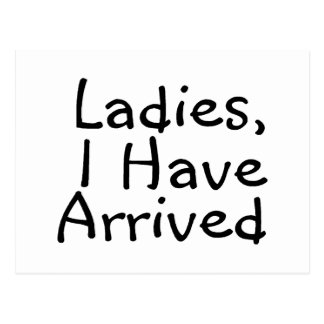 Ladies I Have Arrived Postcard