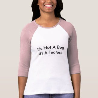 "Ladies ""It's Not A Bug It's A Feature"" T-Shirt"