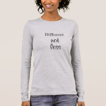 """Ladies long sleeve Tshirt """"Different not less"""""""