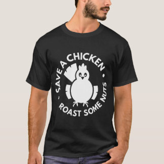 Ladies Save A Chicken Roast Some Nuts Vegan _ Vege T-Shirt