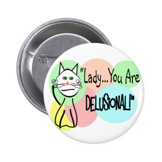"""""""Lady You Are Delusional""""  Cat Lovers Gifts Pinback Button"""
