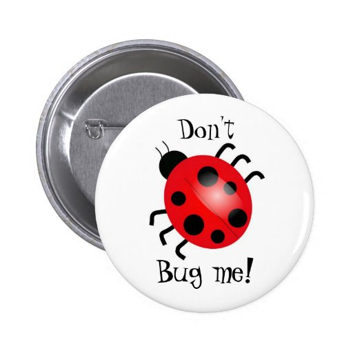 Ladybird, Don't, Bug me! 2 Inch Round Button
