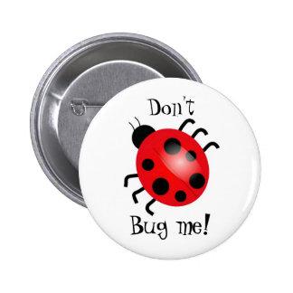 Ladybird, Don't, Bug me! Pinback Button