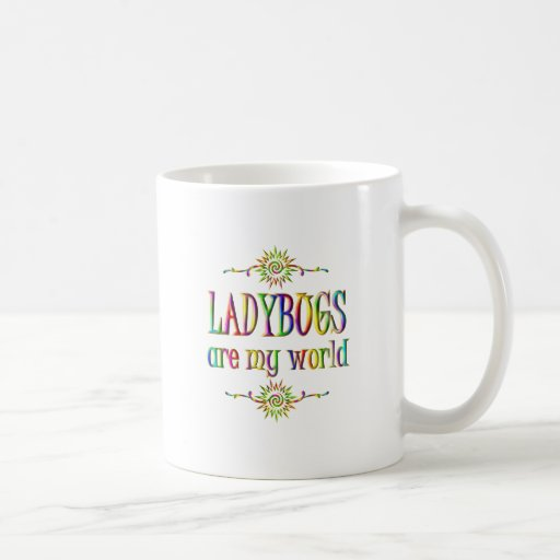 LADYBUGS are my world Coffee Mugs