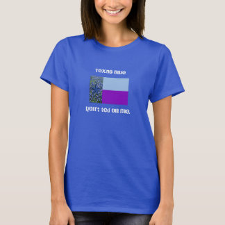 "Lady's ""Texas Blue - Don't ted on me"" Tee. T-Shirt"