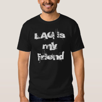 Lag is my Friend T-Shirt