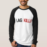 Lag Kills Gamers superstreber T-Shirt