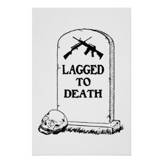 Lagged to Death Print