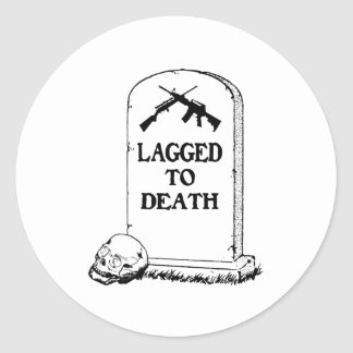 Lagged to Death Round Stickers
