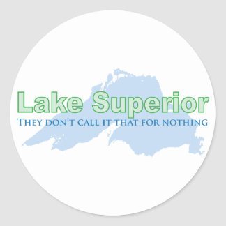 Lake Superior; They don't call it that for nothing Round Sticker