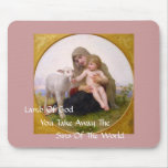 LAMB OF GOD YOU TAKE AWAY THE SINS OF THE WORLD MOUSE PAD