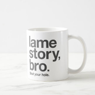 LAME STORY BRO Shut your hole Coffee Mug