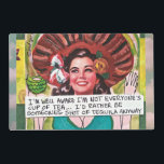 """LAMINATED PLACEMAT-IM WELL AWARE IM NOT PLACEMAT<br><div class=""""desc"""">EVERYONES CUP OF TEA…ID RATHER BE SOMEONES SHOT OF TEQUILA ANYWAY.</div>"""