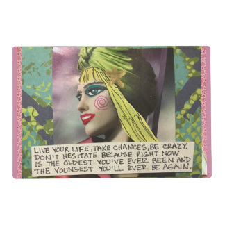 LAMINATED PLACEMAT-LIVE YOUR LIFE, TAKE CHANCES, PLACEMAT