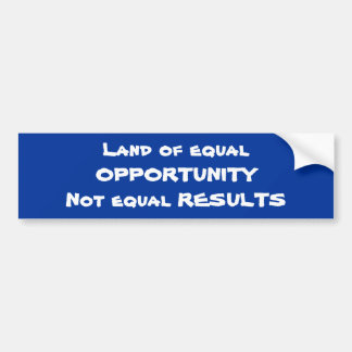 Land of equal OPPORTUNITYNot equal RESULTS Bumper Sticker