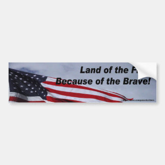 Land of Free Because of Brave Bumper Sticker
