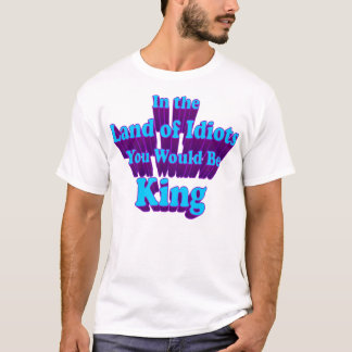 Land Of Idiots T-Shirt
