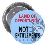 Land Of Opportunity Not Entitlements 3 Inch Round Button