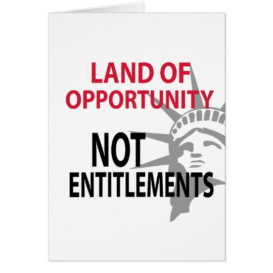Land Of Opportunity Not Entitlements Card