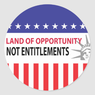 Land Of Opportunity Not Entitlements Classic Round Sticker