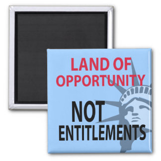 Land Of Opportunity Not Entitlements Refrigerator Magnets