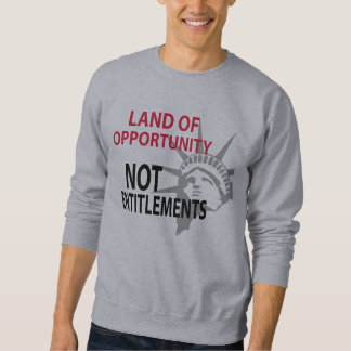 Land Of Opportunity Not Entitlements Sweatshirt
