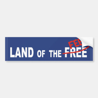 Land Of The FEE - politics money greed tax justice Bumper Sticker