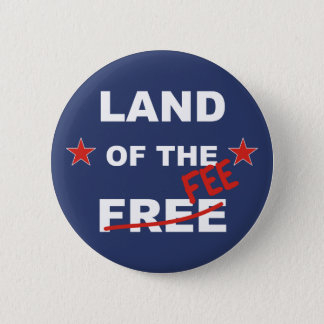 Land Of The FEE - politics money greed tax justice Pinback Button