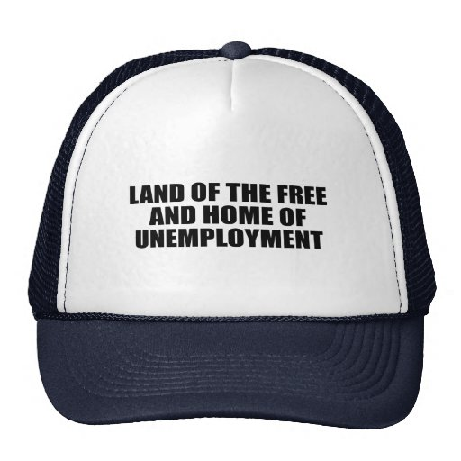 Land of the free and home of unemployment trucker hat