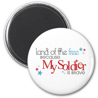 Land of the Free Because My Soldier is Brave 2 Inch Round Magnet