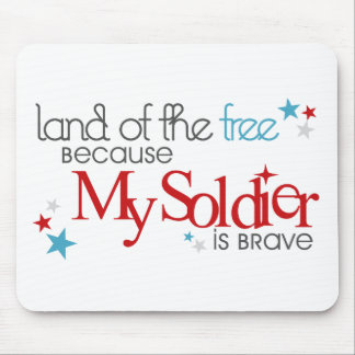 Land of the Free Because My Soldier is Brave Mouse Pad