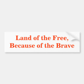 Land of the Free, Because of the Brave Car Bumper Sticker